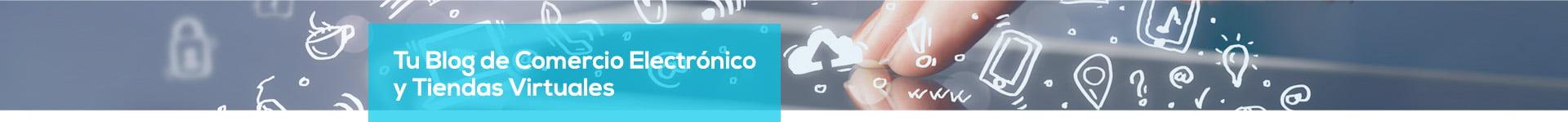 Blog sobre Comercio Electrónico, toda la actualidad para tu Tienda Virtual